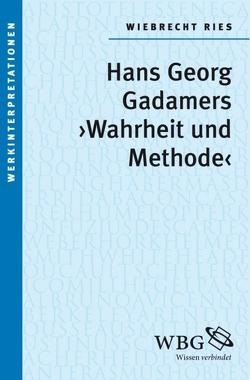 """Gadamers """"Wahrheit und Methode"""" von Ries,  Wiebrecht"""