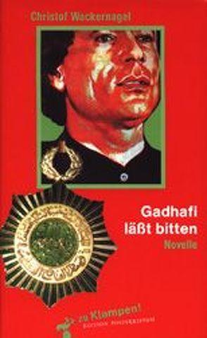 Gadhafi läßt bitten von Wackernagel,  Christof