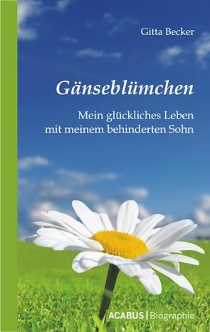 Gänseblümchen – Mein glückliches Leben mit meinem behinderten Sohn von Becker,  Gitta