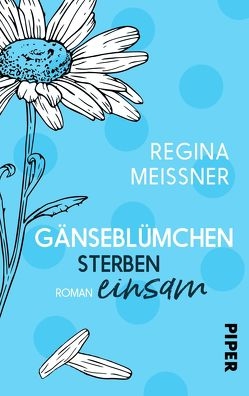 Gänseblümchen sterben einsam von Meißner,  Regina