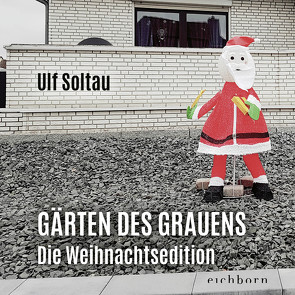 Gärten des Grauens – die Weihnachtsedition von Soltau,  Ulf