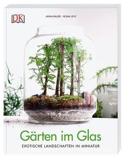 Gärten im Glas von Bauer,  Anna, Levy,  Noam