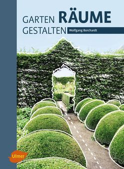 Garten – Räume – Gestalten von Borchardt,  Wolfgang