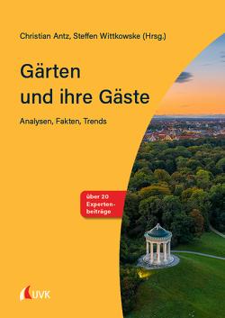 Gärten und ihre Gäste von Antz,  Christian, Wittkowske,  Steffen