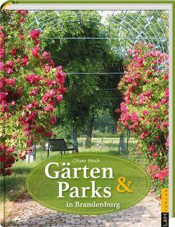 Gärten und Parks in Brandenburg von Hoch,  Oliver
