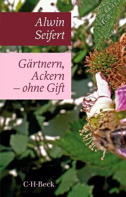 Gärtnern, Ackern – ohne Gift von Küster,  Hansjörg, Seifert,  Alwin