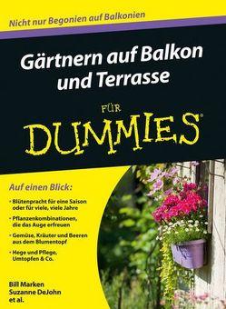 Gärtnern auf Balkon und Terrasse für Dummies von DeJohn,  Suzanne, Marken,  Bill