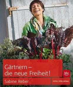 Gärtnern – die neue Freiheit! von Grünig,  Christoph Stöh, Reber,  Sabine