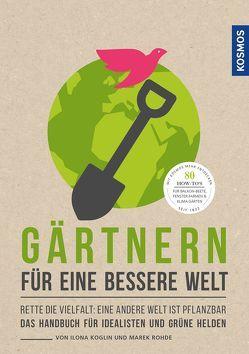 Gärtnern für eine bessere Welt von Koglin,  Ilona, Rohde,  Marek