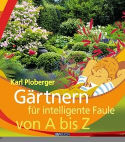 Gärtnern für intelligente Faule von A bis Z von Ploberger,  Karl