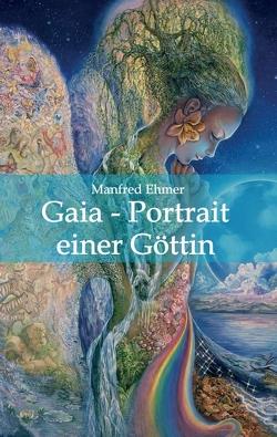 Gaia – Portrait einer Göttin von Ehmer,  Manfred