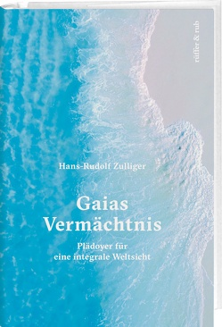Gaias Vermächtnis von Zulliger,  Hans-Rudolf