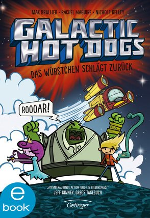 Galactic Hot Dogs. Das Würstchen schlägt zurück von Brallier,  Max, Kelley,  Nichole, Maguire,  Rachel, Mannchen,  Nadine