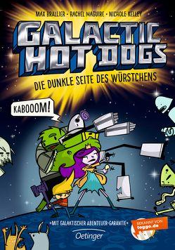 Galactic Hot Dogs. Die dunkle Seite des Würstchens von Brallier,  Max, Kelley,  Nichole, Maguire,  Rachel, Mannchen,  Nadine