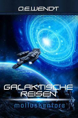 Galaktische Reisen / Galaktische Reisen – Molluskentore von Wendt,  O.E.