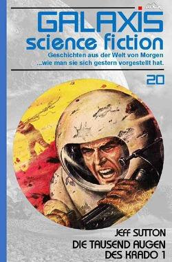 GALAXIS SCIENCE FICTION, Band 20: DIE TAUSEND AUGEN DES KRADO 1 von Sutton,  Jeff