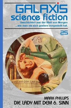 GALAXIS SCIENCE FICTION, Band 25: DIE LADY MIT DEM 6. SINN von Phillips,  Mark