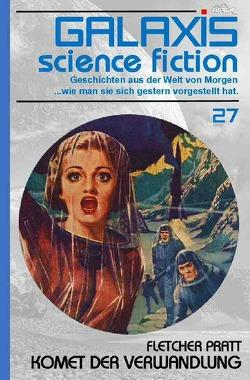 GALAXIS SCIENCE FICTION, Band 27: KOMET DER VERWANDLUNG von Pratt,  Fletcher