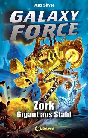 Galaxy Force 6 – Zork, Gigant aus Stahl von Margineanu,  Sandra, Silver,  Max