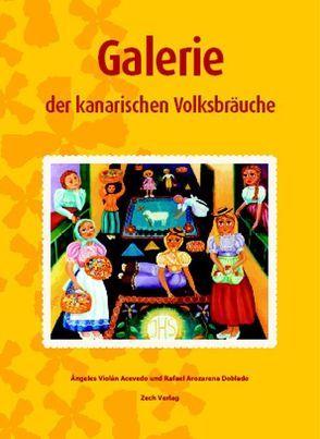 Galerie der kanarischen Volksbräuche von Arozarena Doblado,  Rafael, Herrero Antón,  Paloma, Violán Acevedo,  Ángeles, Zech,  Verena