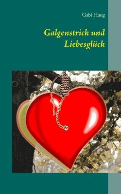Galgenstrick und Liebesglück von Haug,  Gabi