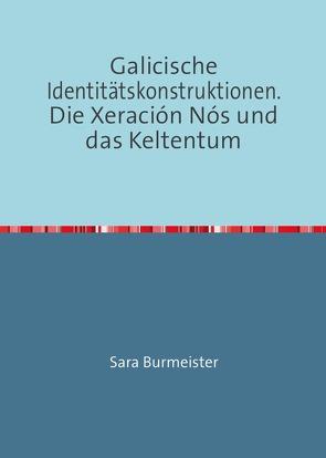Galicische Identitätskonstruktionen. Die Xeración Nós und das Keltentum von Danielsson (geb. Burmeister),  Sara