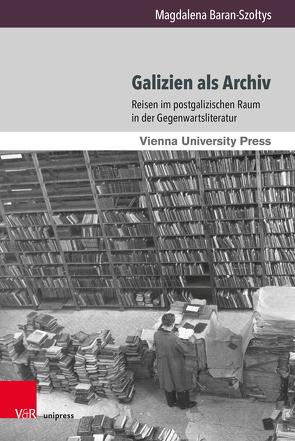 Galizien als Archiv von Baran-Szołtys,  Magdalena