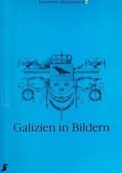 Galizien in Bildern von Beitl,  Klaus, Brix,  Emil, Grieshofer,  Franz, Kohl,  Irene, Köstlin,  Konrad, Marte,  Hans, Mraz,  Gerda