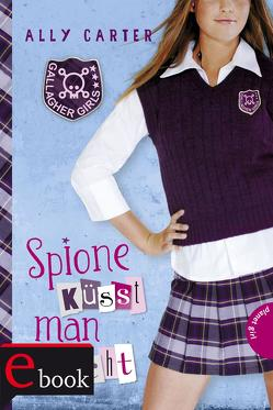 Gallagher Girls 1: Spione küsst man nicht von Barbara Ruprecht,  Zero Werbeagentur,  Zero Werbeagentur, Carter,  Ally