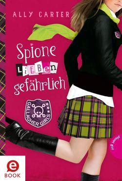 Gallagher Girls 5: Spione lieben gefährlich von Barbara Ruprecht,  Zero Werbeagentur, Bean,  Gerda, Carter,  Ally