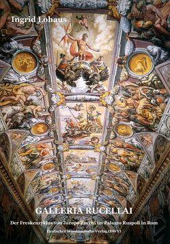 Galleria Rucellai. Der Freskenzyklus von Jacopo Zucchi im Palazzo Ruspoli in Rom von Lohaus,  Ingrid