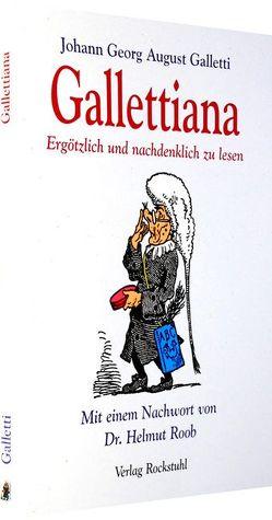 Gallettiana – Ergötzlich und nachdenklich zu lesen von Galletti,  Johann G, Roob,  Helmut