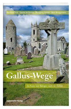Gallus-Wege von Bruggmann,  Beni, de Roulet,  Daniel, Frei,  Reinhard, Sieber,  Wolfgang