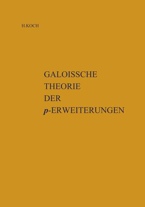 Galoissche Theorie der p-Erweiterungen von Koch,  Helmut, Safarevic,  I.R.
