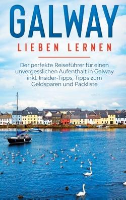 Galway lieben lernen: Der perfekte Reiseführer für einen unvergesslichen Aufenthalt in Galway inkl. Insider-Tipps, Tipps zum Geldsparen und Packliste von Seeberger,  Tatjana