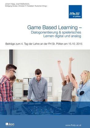 Game Based Learning – Dialogorientierung & spielerisches Lernen digital und analog von Freisleben-Teutscher,  Christian F., Gruber,  Wolfgang, Haag,  Johann, Weissenböck,  Josef
