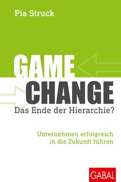 Game Change – das Ende der Hierarchie? von Struck,  Pia