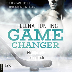 Game Changer – Nicht mehr ohne dich von Feist,  Christian, Greguhn,  Luna, Hunting,  Helena