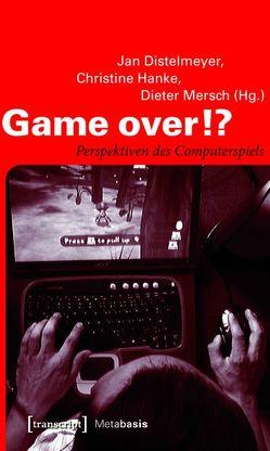 Game over!? von Distelmeyer,  Jan, Hanke,  Christine, Mersch,  Dieter