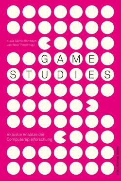 Game Studies von Sachs-Hombach,  Klaus, Thon,  Jan-Noël