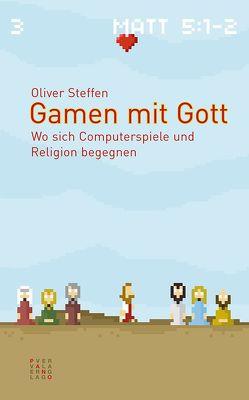 Gamen mit Gott von Steffen,  Oliver
