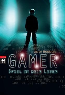 Gamer – Spiel um dein Leben von Bradbury,  Jason, Ohlsen,  Tanja