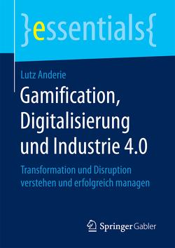 Gamification, Digitalisierung und Industrie 4.0 von Anderie,  Lutz