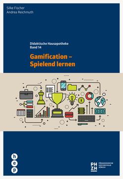 Gamification – Spielend lernen von Fischer,  Silke, Reichmuth,  Andrea