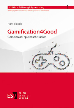 Gamification4Good von Fleisch,  Hans, Mecking,  Christoph, Steinsdörfer,  Erich