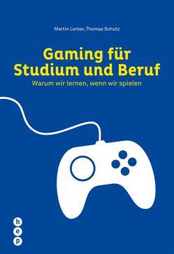 Gaming für Studium und Beruf von Lorber,  Martin, Schutz,  Thomas