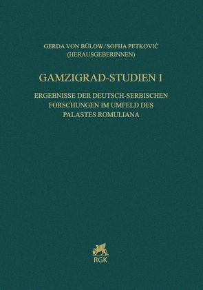 Gamzigrad-Studien I. Ergebnisse der deutsch-serbischen Forschungen im Umfeld des Palastes Romuliana von Petković,  Sofia, von Bülow,  Gerda