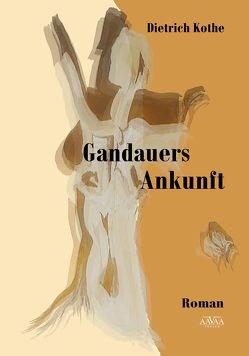 Gandauers Ankunft von Kothe,  Dietrich