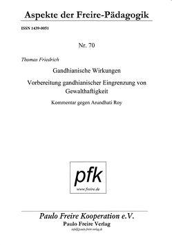 Gandhianische Wirkungen. Vorbereitung gandhianischer Eingrenzung von Gewalthaftigkeit von Friedrich,  Thomas
