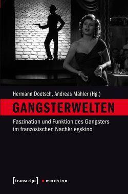 Gangsterwelten von Doetsch,  Hermann, Mahler,  Andreas